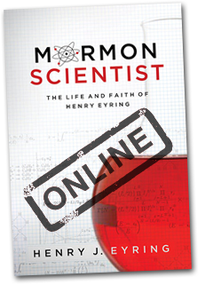 Mormon Scientist: The life and faith of Henry Eyring.